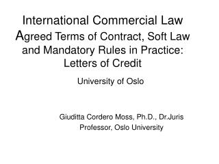 International Commercial Law Agreed Terms of Contract, Soft Law and Mandatory Rules in Practice: Letters of Credit