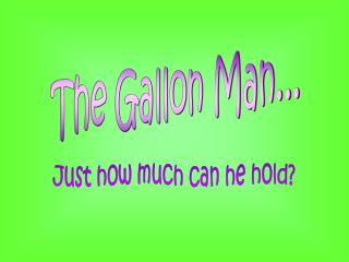 The Gallon Man...