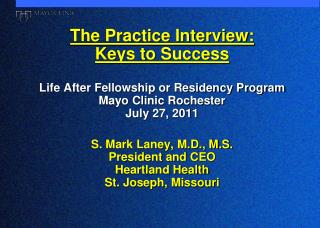 The Practice Interview:  Keys to Success  Life After Fellowship or Residency Program Mayo Clinic Rochester July 27, 2011