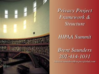 Privacy Project Framework  Structure  HIPAA Summit  Brent Saunders 202-414-1031 brenton.saundersus.pwcglobal
