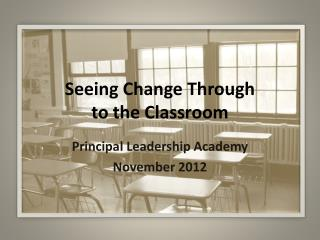 Seeing Change Through  to the Classroom