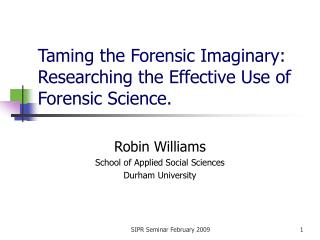 Taming the Forensic Imaginary: Researching the Effective Use of Forensic Science.