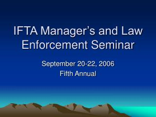 IFTA Manager s and Law Enforcement Seminar