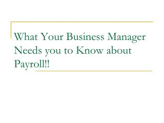 What Your Business Manager Needs you to Know about Payroll