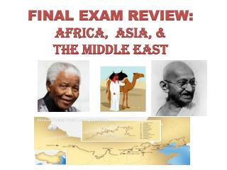 FINAL EXAM REVIEW:                 AFRICA,  ASIA,   THE MIDDLE EAST