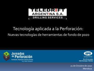 Tecnolog a aplicada a la Perforaci n:  Nuevas tecnolog as de herramientas de fondo de pozo