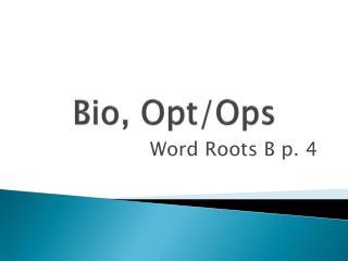 Bio, Opt