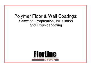 polymer floor  wall coatings:   selection, preparation, installation  and troubleshooting