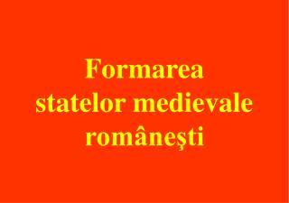 Formarea statelor medievale rom nesti