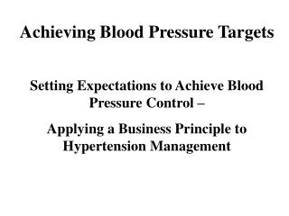 Achieving Blood Pressure Targets  Setting Expectations to Achieve Blood Pressure Control    Applying a Business Principl