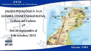 SALIDA PEDAG GICA  A LA GUAJIRA, CESAR Y MAGDALENA. La Ruta del Carb n. 7  Del 30 septiembre al  6 de octubre