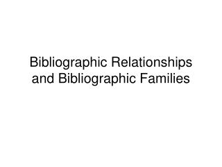 Bibliographic Relationships and Bibliographic Families
