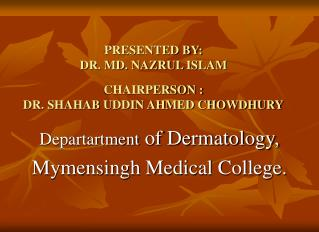 PRESENTED BY:  DR. MD. NAZRUL ISLAM  CHAIRPERSON :  DR. SHAHAB UDDIN AHMED CHOWDHURY