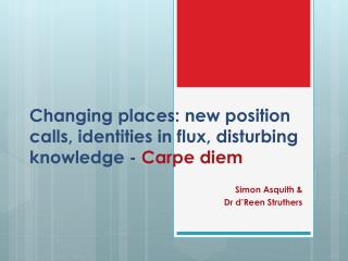 Changing places: new position calls, identities in flux, disturbing knowledge - Carpe diem