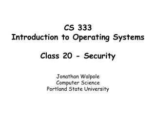 CS 333 Introduction to Operating Systems   Class 20 - Security