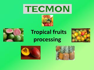 Tropical fruits processing