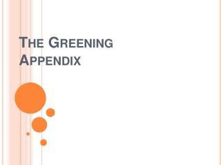 The Greening Appendix