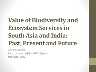 Value of Biodiversity and Ecosystem Services in South Asia and India:  Past, Present and Future