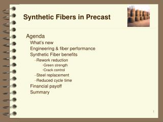 Agenda What s new Engineering  fiber performance Synthetic Fiber benefits Rework reduction Green strength Crack control
