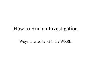 How to Run an Investigation