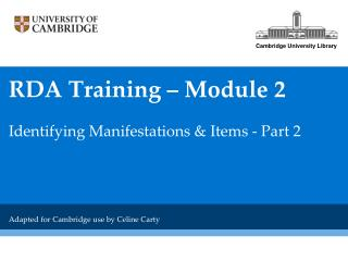 RDA Training   Module 2  Identifying Manifestations  Items - Part 2     Adapted for Cambridge use by Celine Carty