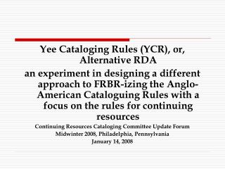 Yee Cataloging Rules YCR, or, Alternative RDA  an experiment in designing a different approach to FRBR-izing the Anglo-A