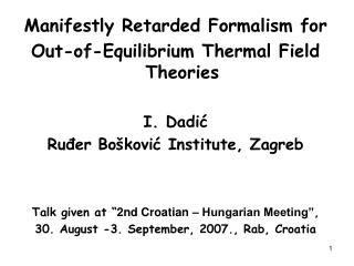 Manifestly Retarded Formalism for  Out-of-Equilibrium Thermal Field Theories  I. Dadic Ruder Bo kovic Institute, Zagreb