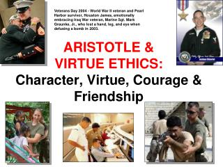 ARISTOTLE  VIRTUE ETHICS: Character, Virtue, Courage  Friendship