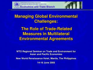 Managing Global Environmental Challenges:  The Role of Trade-Related Measures in Multilateral Environmental Agreements