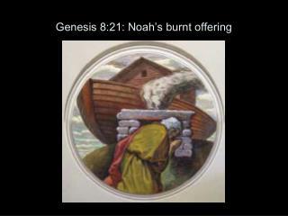 Genesis 8:21: Noah s burnt offering