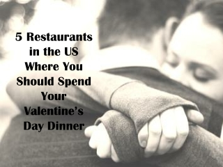 5 Restaurants in the US Where You Should Spend Your Valentin