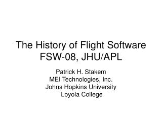 The History of Flight Software FSW-08, JHU