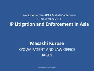 Workshop at the APAA Makati Conference  13 November 2011 IP Litigation and Enforcement in Asia