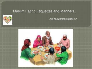 Muslim Eating Etiquettes and Manners.  Info taken from talibdeen jr.
