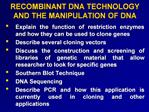 RECOMBINANT DNA TECHNOLOGY AND THE MANIPULATION OF DNA