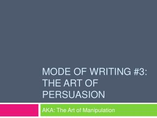 Mode of writing 3: the Art of Persuasion
