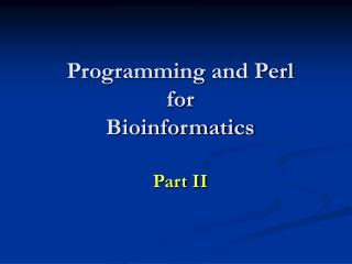 Programming and Perl for  Bioinformatics  Part II