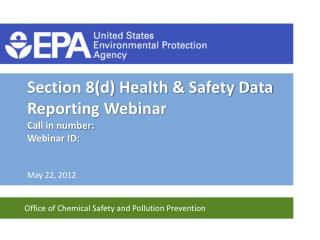 Section 8d Health  Safety Data Reporting Webinar Call in number:  Webinar ID: