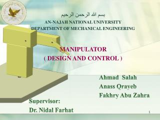AN-NAJAH NATIONAL UNIVERSITY DEPARTMENT OF MECHANICAL ENGINEERING    MANIPULATOR  DESIGN AND CONTROL