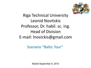 Riga Technical University Leonid Novitskis Professor, Dr. habil. sc. ing. Head of Division E-mail: lnovickisgmail