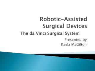 Robotic-Assisted Surgical Devices The da Vinci Surgical System