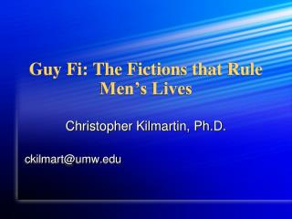 Guy Fi: The Fictions that Rule Men s Lives