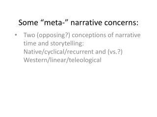 Some  meta-  narrative concerns:
