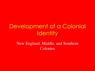 Development of a Colonial Identity