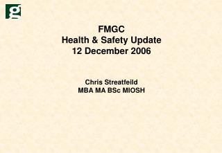 FMGC Health  Safety Update 12 December 2006   Chris Streatfeild MBA MA BSc MIOSH