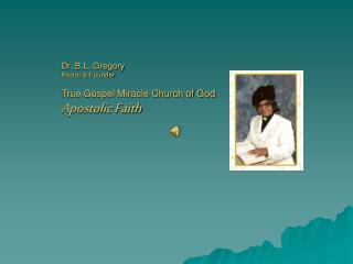Dr. B.L. Gregory Pastor  Founder   True Gospel Miracle Church of God Apostolic Faith
