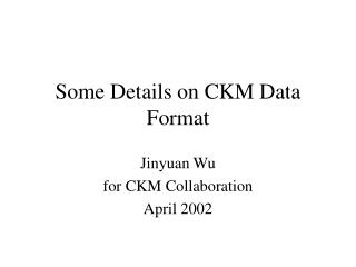 Some Details on CKM Data Format