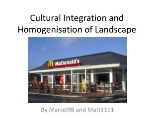 Cultural Integration and Homogenisation of Landscape