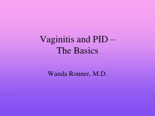 Vaginitis and PID    The Basics