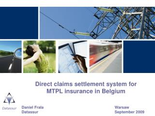 Direct claims settlement system for  MTPL insurance in Belgium   Daniel Frala     Warsaw Datassur     September 2009